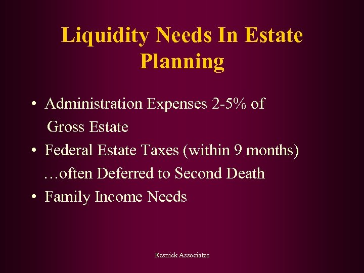 Liquidity Needs In Estate Planning • Administration Expenses 2 -5% of Gross Estate •