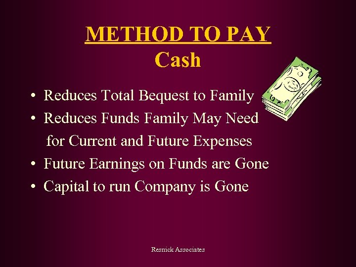 METHOD TO PAY Cash • Reduces Total Bequest to Family • Reduces Funds Family