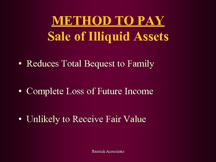 METHOD TO PAY Sale of Illiquid Assets • Reduces Total Bequest to Family •