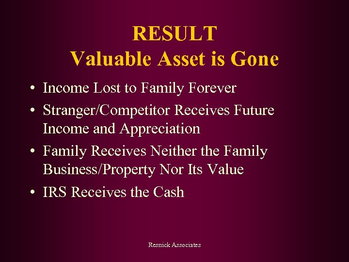 RESULT Valuable Asset is Gone • Income Lost to Family Forever • Stranger/Competitor Receives