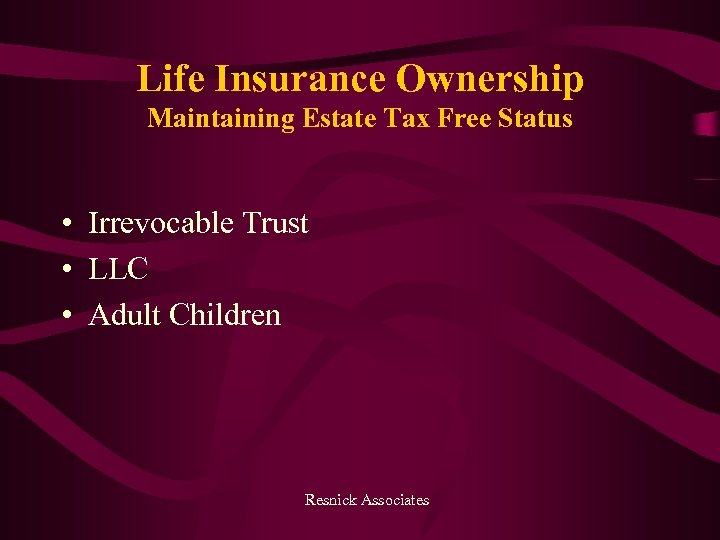 Life Insurance Ownership Maintaining Estate Tax Free Status • Irrevocable Trust • LLC •