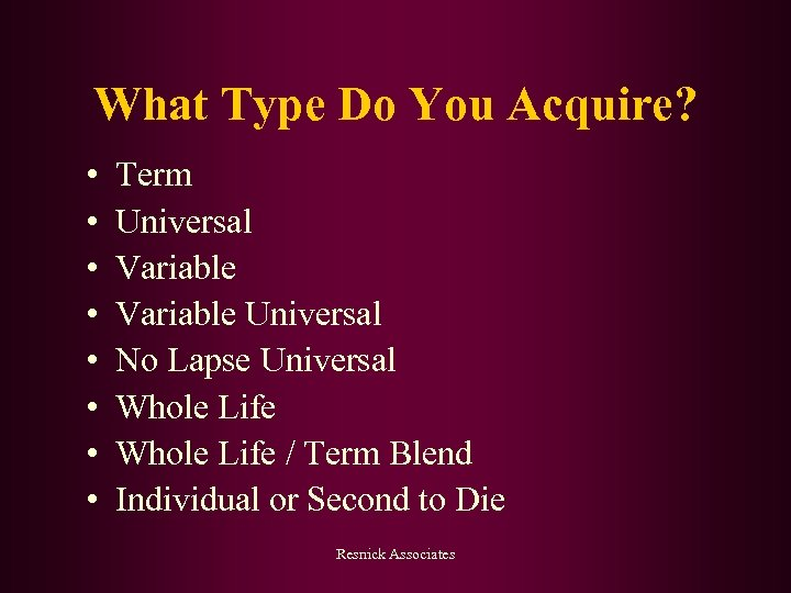 What Type Do You Acquire? • • Term Universal Variable Universal No Lapse Universal