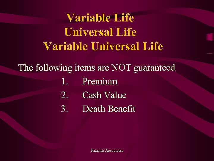 Variable Life Universal Life Variable Universal Life The following items are NOT guaranteed 1.