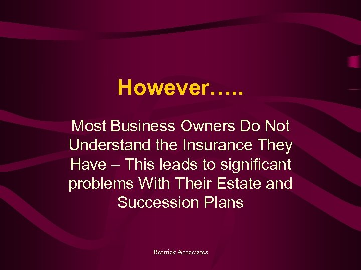However…. . Most Business Owners Do Not Understand the Insurance They Have – This