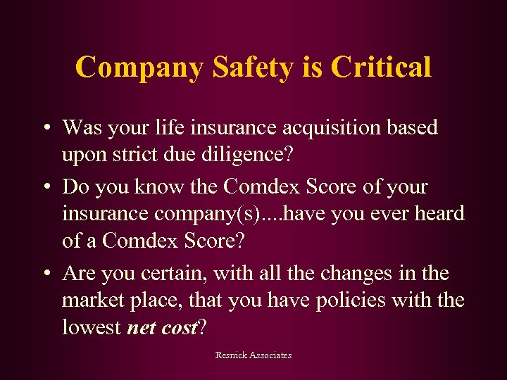 Company Safety is Critical • Was your life insurance acquisition based upon strict due
