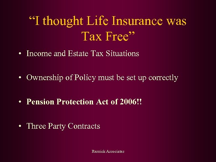 """I thought Life Insurance was Tax Free"" • Income and Estate Tax Situations •"