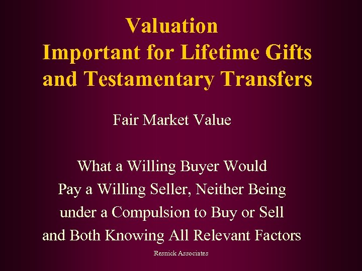 Valuation Important for Lifetime Gifts and Testamentary Transfers Fair Market Value What a Willing