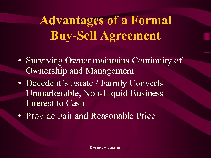 Advantages of a Formal Buy-Sell Agreement • Surviving Owner maintains Continuity of Ownership and