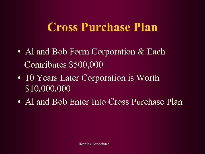 Cross Purchase Plan • Al and Bob Form Corporation & Each Contributes $500, 000