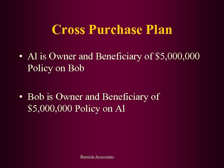 Cross Purchase Plan • Al is Owner and Beneficiary of $5, 000 Policy on