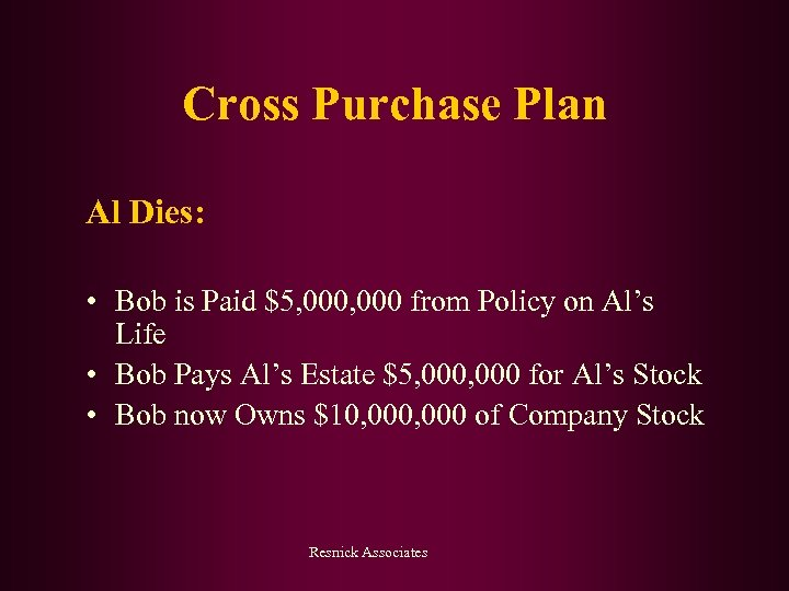 Cross Purchase Plan Al Dies: • Bob is Paid $5, 000 from Policy on