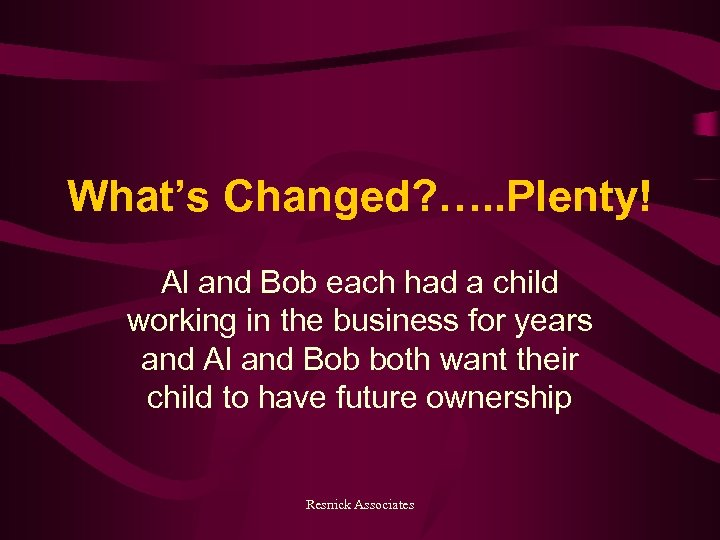 What's Changed? …. . Plenty! Al and Bob each had a child working in