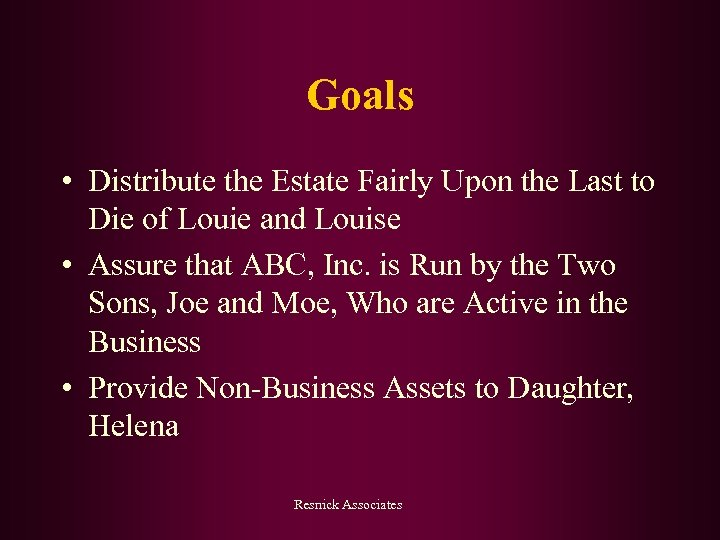 Goals • Distribute the Estate Fairly Upon the Last to Die of Louie and