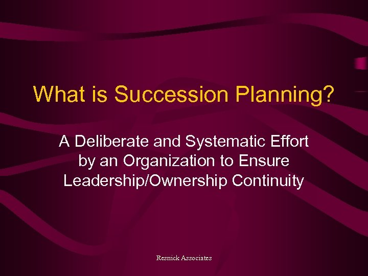 What is Succession Planning? A Deliberate and Systematic Effort by an Organization to Ensure
