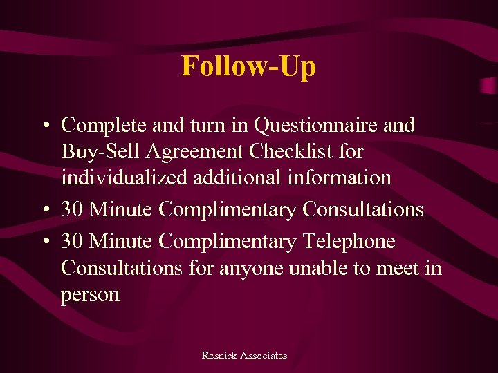 Follow-Up • Complete and turn in Questionnaire and Buy-Sell Agreement Checklist for individualized additional