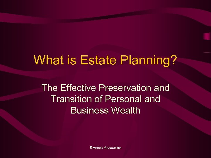 What is Estate Planning? The Effective Preservation and Transition of Personal and Business Wealth