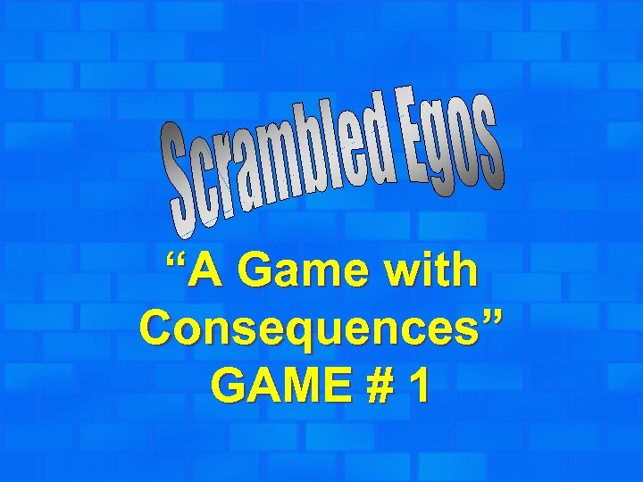 """A Game with Consequences"" GAME # 1"