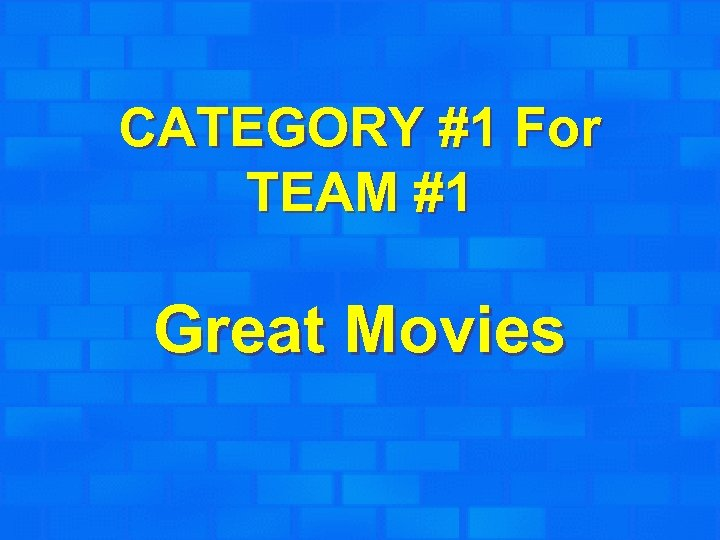 CATEGORY #1 For TEAM #1 Great Movies