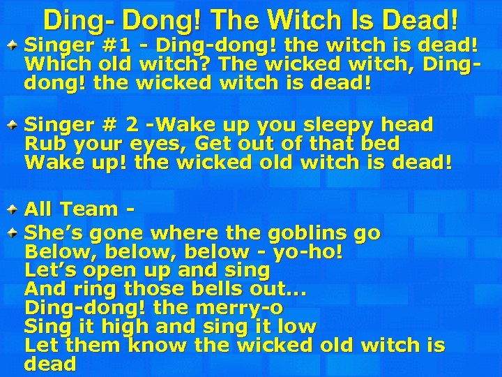Ding- Dong! The Witch Is Dead! Singer #1 - Ding-dong! the witch is dead!