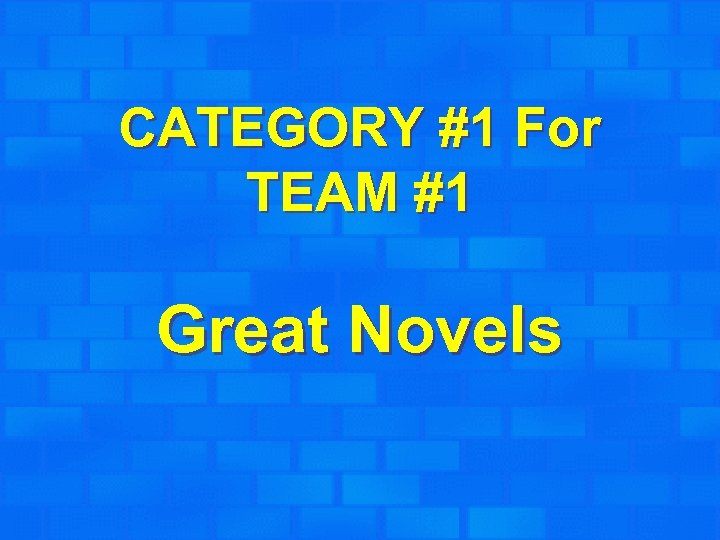 CATEGORY #1 For TEAM #1 Great Novels