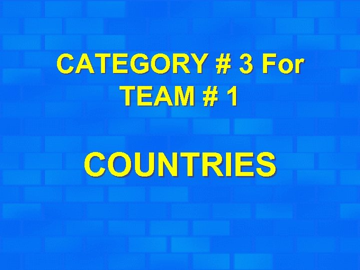 CATEGORY # 3 For TEAM # 1 COUNTRIES