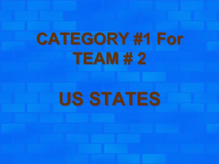 CATEGORY #1 For TEAM # 2 US STATES