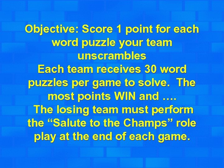 Objective: Score 1 point for each word puzzle your team unscrambles Each team receives