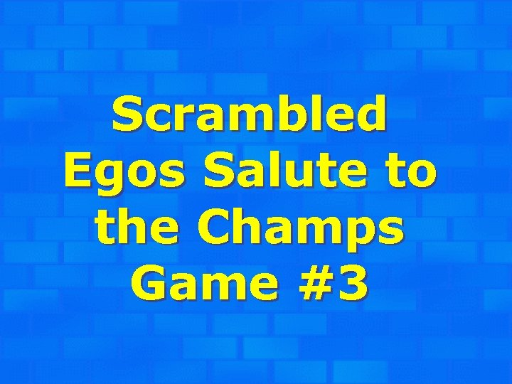 Scrambled Egos Salute to the Champs Game #3