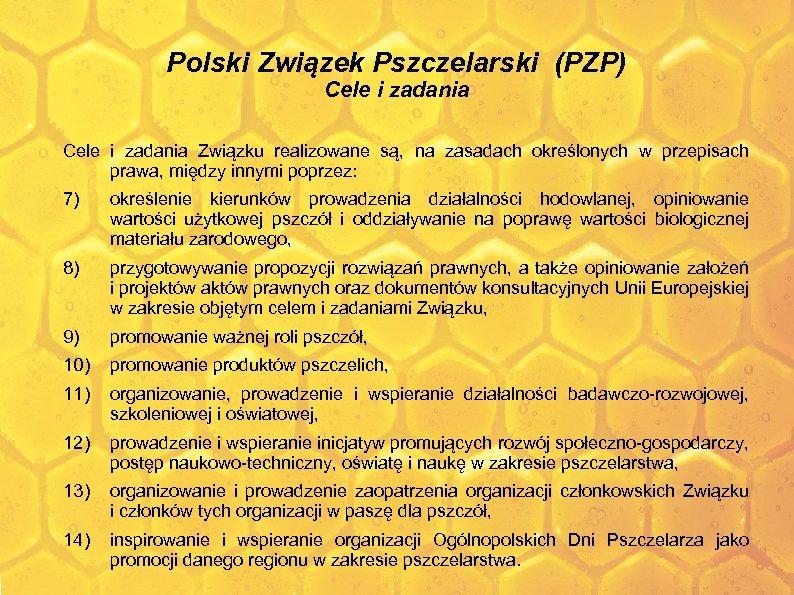 Polski Związek Pszczelarski (PZP) Cele i zadania Związku realizowane są, na zasadach określonych w