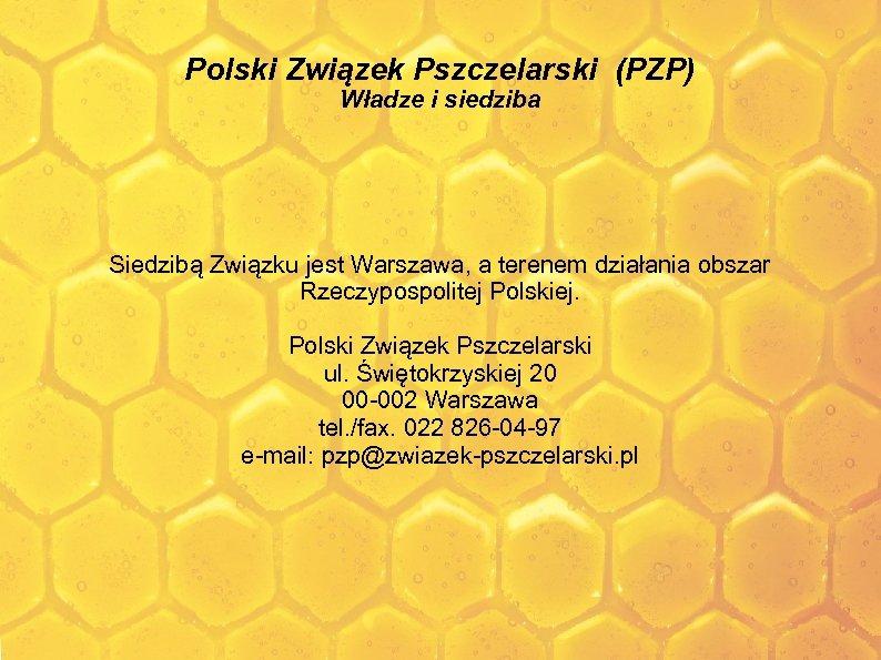 Polski Związek Pszczelarski (PZP) Władze i siedziba Siedzibą Związku jest Warszawa, a terenem działania