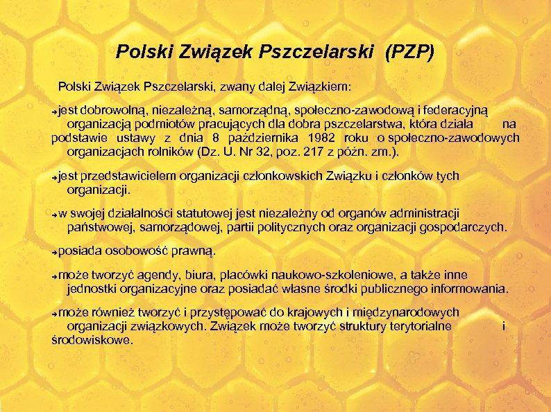 Polski Związek Pszczelarski (PZP) Polski Związek Pszczelarski, zwany dalej Związkiem: jest dobrowolną, niezależną, samorządną,