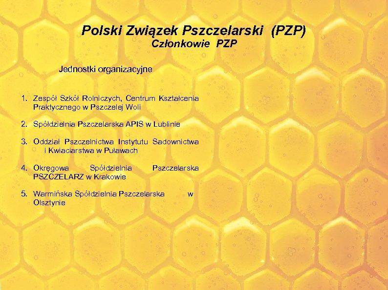 Polski Związek Pszczelarski (PZP) Członkowie PZP Jednostki organizacyjne 1. Zespół Szkół Rolniczych, Centrum Kształcenia