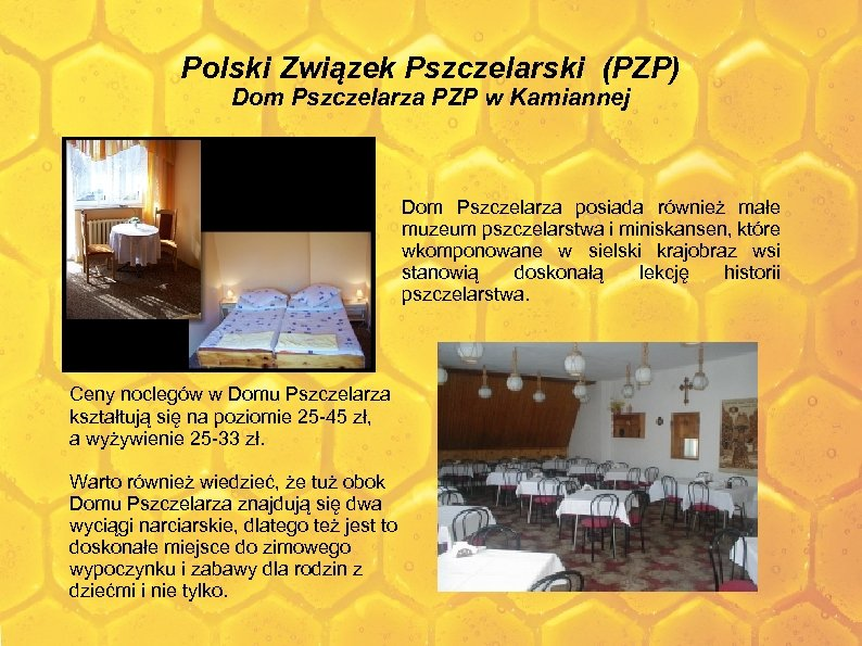 Polski Związek Pszczelarski (PZP) Dom Pszczelarza PZP w Kamiannej Dom Pszczelarza posiada również małe