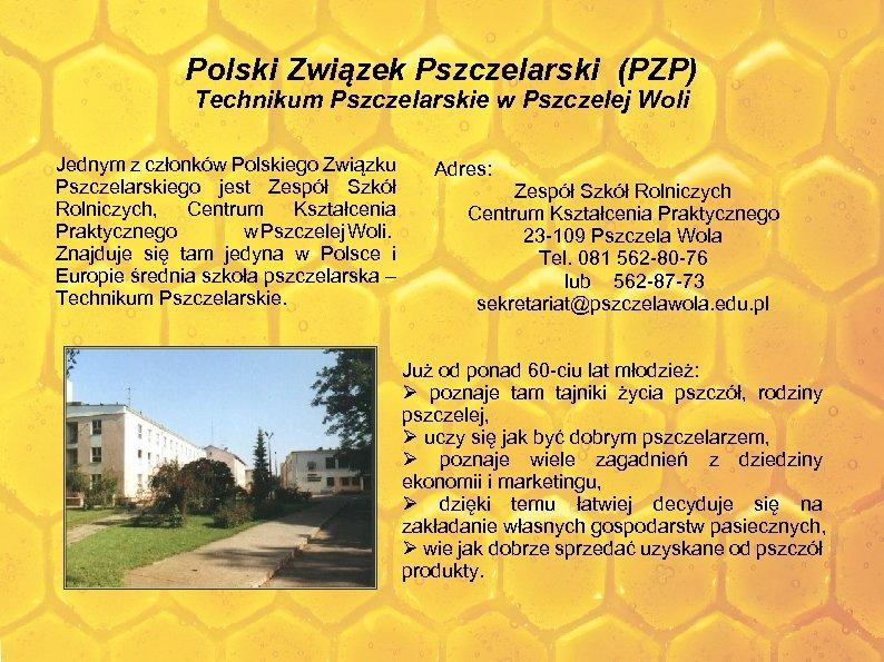 Polski Związek Pszczelarski (PZP) Technikum Pszczelarskie w Pszczelej Woli Jednym z członków Polskiego Związku