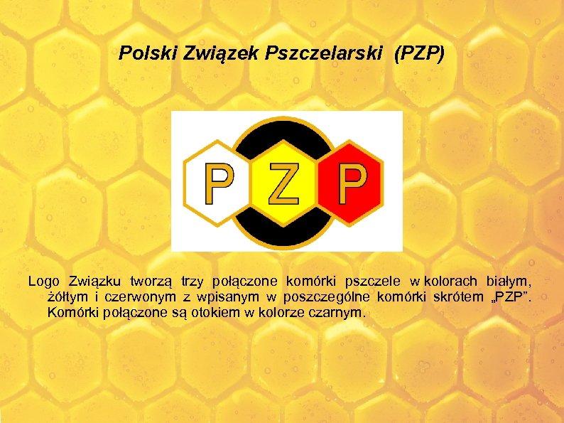 Polski Związek Pszczelarski (PZP) Logo Związku tworzą trzy połączone komórki pszczele w kolorach białym,