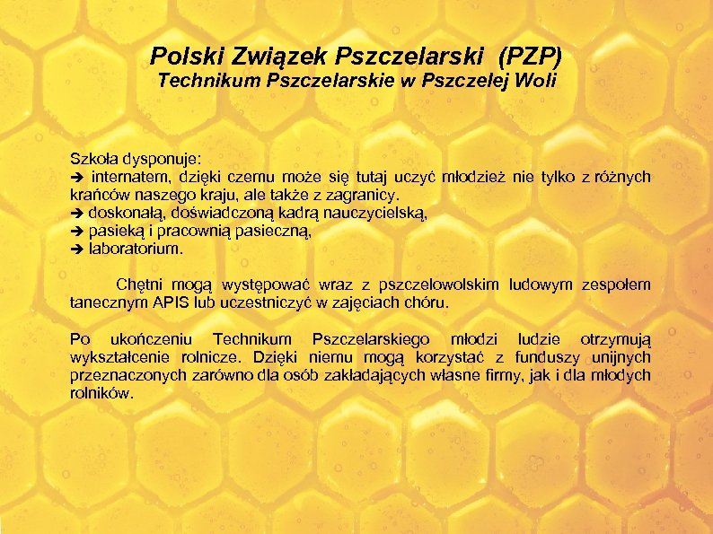 Polski Związek Pszczelarski (PZP) Technikum Pszczelarskie w Pszczelej Woli Szkoła dysponuje: internatem, dzięki czemu