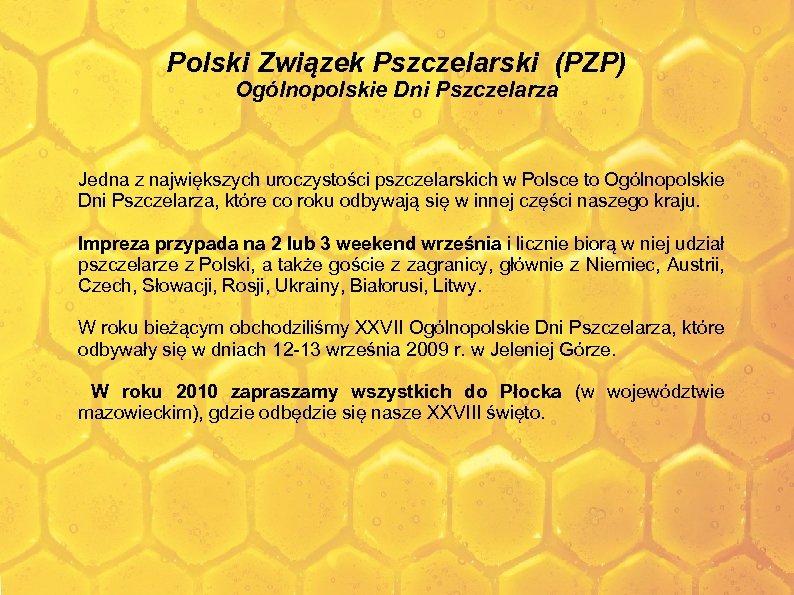 Polski Związek Pszczelarski (PZP) Ogólnopolskie Dni Pszczelarza Jedna z największych uroczystości pszczelarskich w Polsce