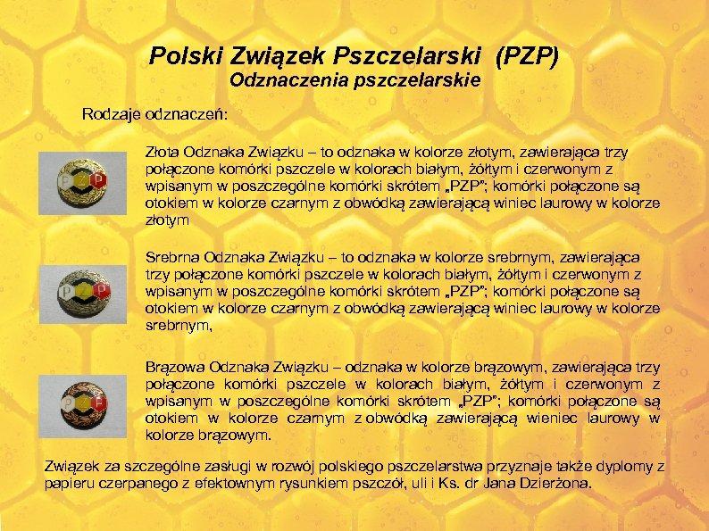 Polski Związek Pszczelarski (PZP) Odznaczenia pszczelarskie Rodzaje odznaczeń: Złota Odznaka Związku – to odznaka