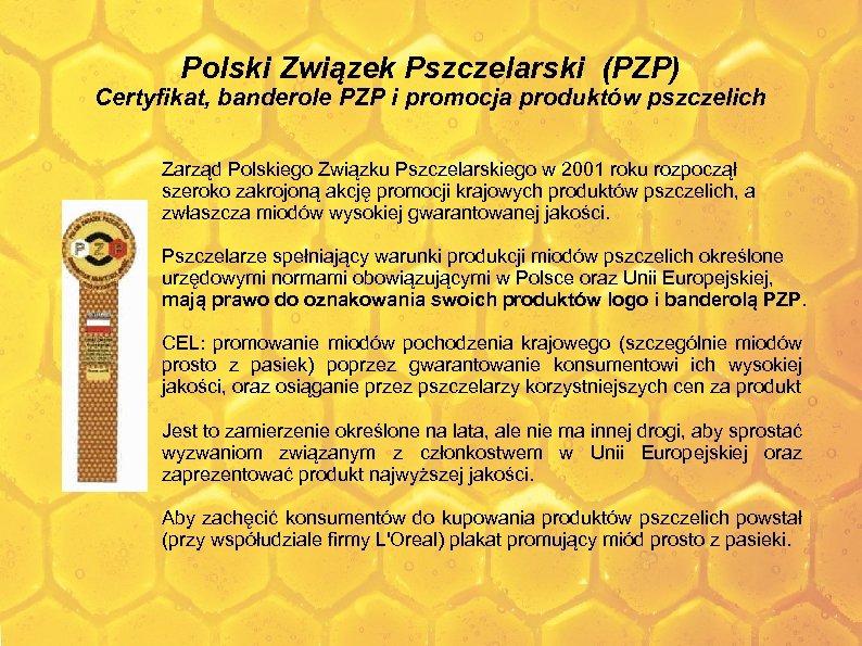Polski Związek Pszczelarski (PZP) Certyfikat, banderole PZP i promocja produktów pszczelich Zarząd Polskiego Związku