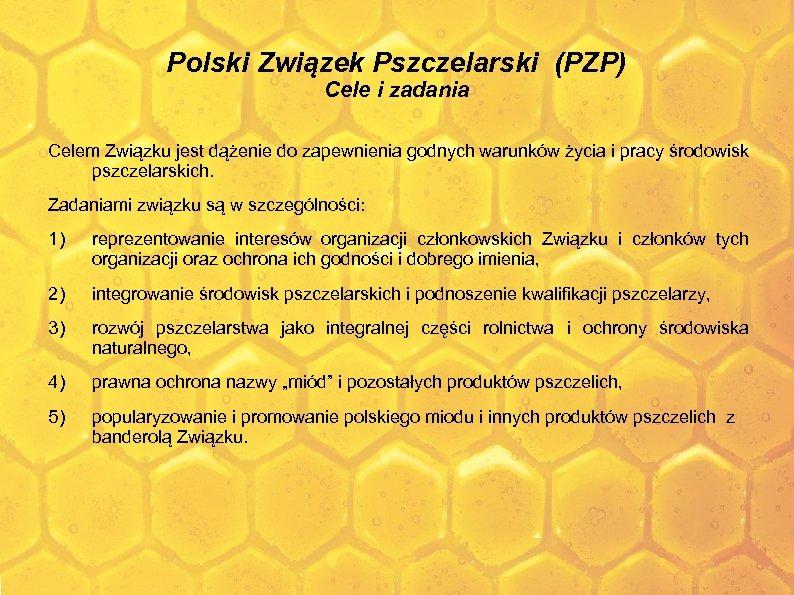 Polski Związek Pszczelarski (PZP) Cele i zadania Celem Związku jest dążenie do zapewnienia godnych