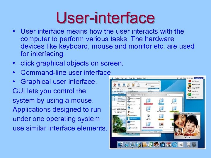 User-interface • User interface means how the user interacts with the computer to perform