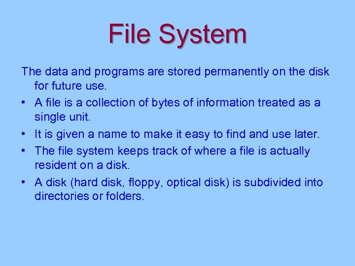 File System The data and programs are stored permanently on the disk for future