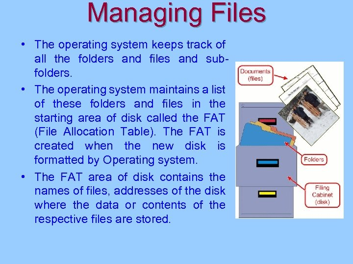Managing Files • The operating system keeps track of all the folders and files