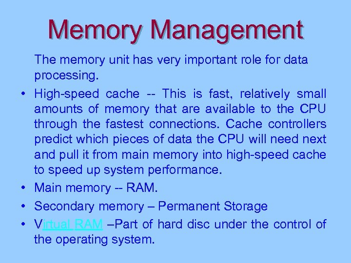 Memory Management • • The memory unit has very important role for data processing.