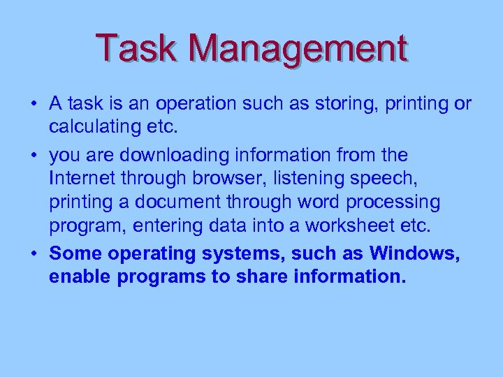 Task Management • A task is an operation such as storing, printing or calculating
