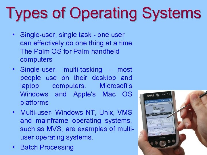 Types of Operating Systems • Single-user, single task - one user can effectively do
