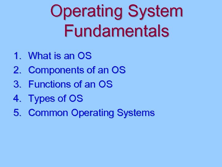 Operating System Fundamentals 1. 2. 3. 4. 5. What is an OS Components of