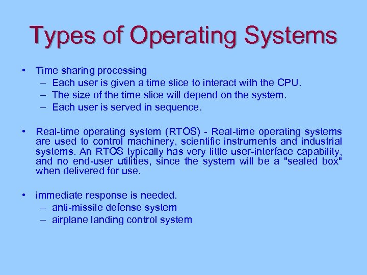 Types of Operating Systems • Time sharing processing – Each user is given a