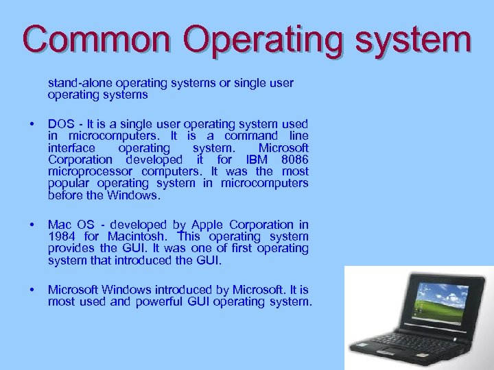 Common Operating system stand-alone operating systems or single user operating systems • DOS -