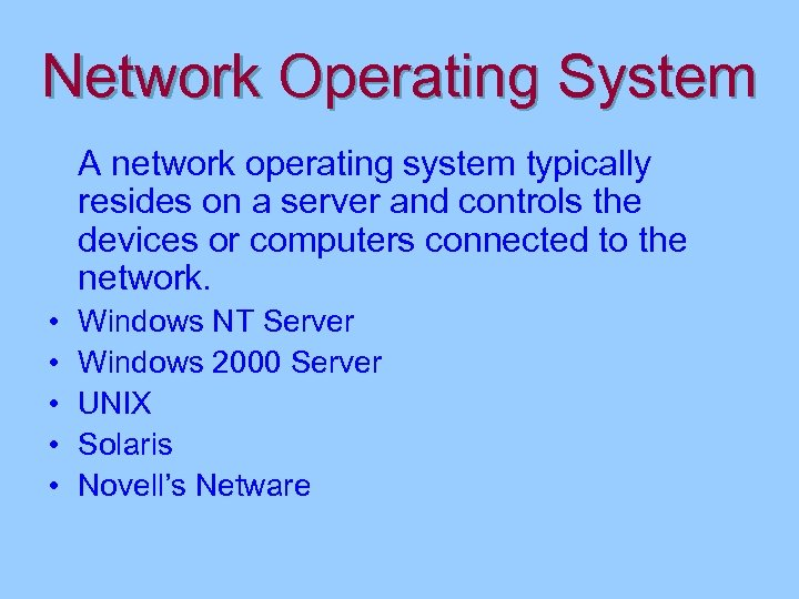 Network Operating System A network operating system typically resides on a server and controls